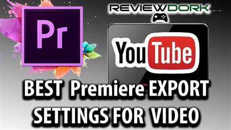 adobe premiere pro best export settings best export settings for youtube adobe premiere pro cc