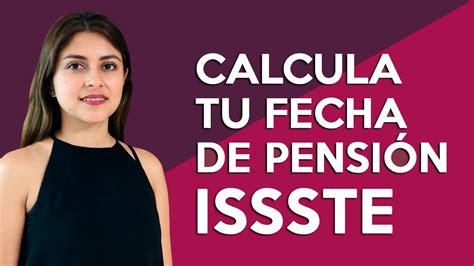 fecha cobro pensiones isste 2016 tutorial calcula tu fecha de pensi 243 n issste d 233 cimo