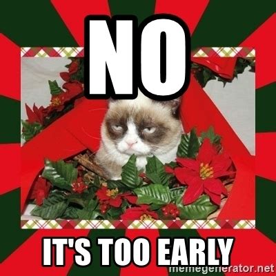 Early Christmas Meme - no it 39 s too early grumpy cat on christmas meme generator