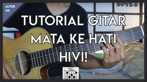 tutorial gitar lagu dekat di hati autor 15 tutorial gitar hivi mata ke hati lengkap