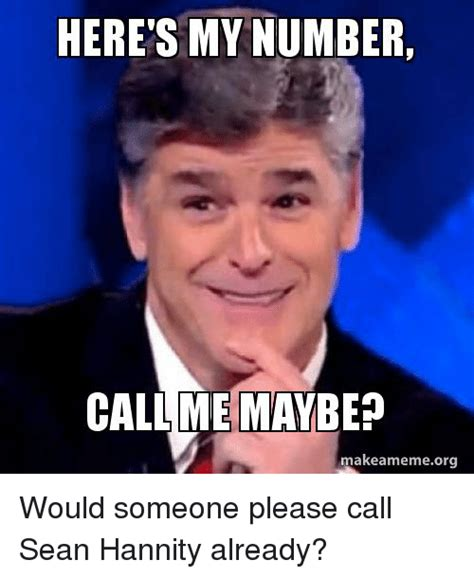 Sean Hannity Meme - here s my number callme mayben makeameme org would someone