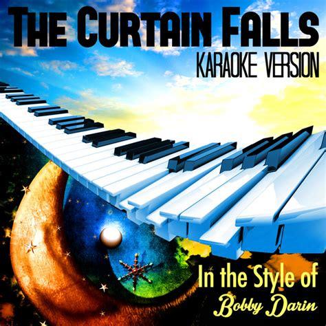 bobby darin the curtain falls the curtain falls in the style of bobby darin karaoke
