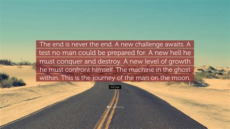 the end is never the end a new challenge awaits kid cudi quote the end is never the end a new challenge