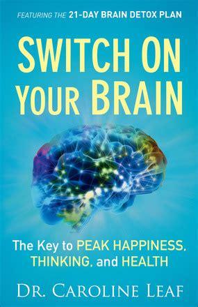 How To Detox Your Brain Caroline Leaf by Review Switch On Your Brain By Caroline Leaf Tea Time