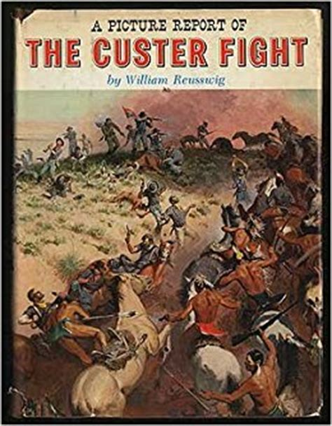 to fight book report a picture report of the custer fight william reusswig