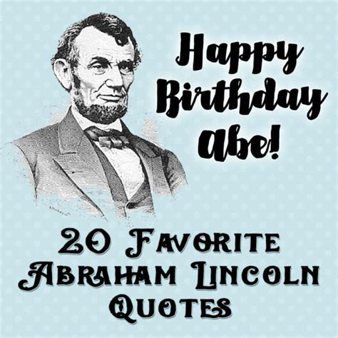 when is abe lincolns birthday abraham lincoln quotes 20 favorites plus free