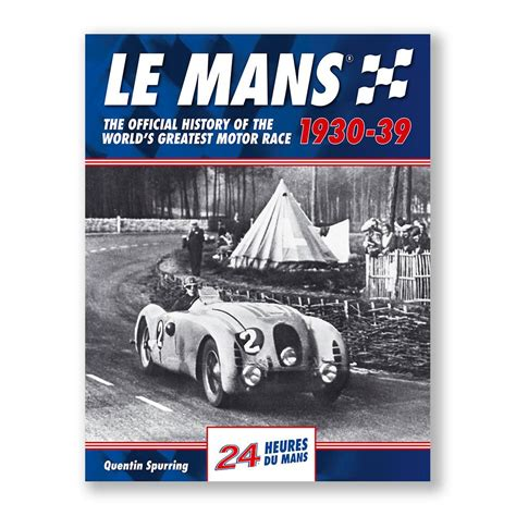 le mans 1930 39 the official history of the world s greatest motor race books le mans the official history 1930 39 evro