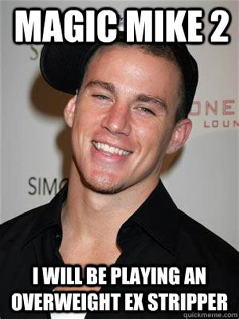 Funny Stripper Memes - magic mike 2 i will be playing an overweight ex stripper