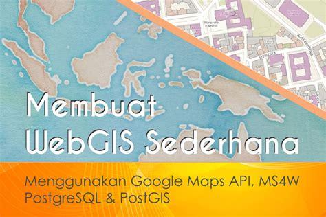 apa itu gis geographic information system kaskus membuat webgis sederhana dengan menggunakan google maps