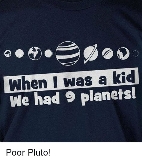 When I Was A Kid Meme - 25 best memes about poor pluto poor pluto memes