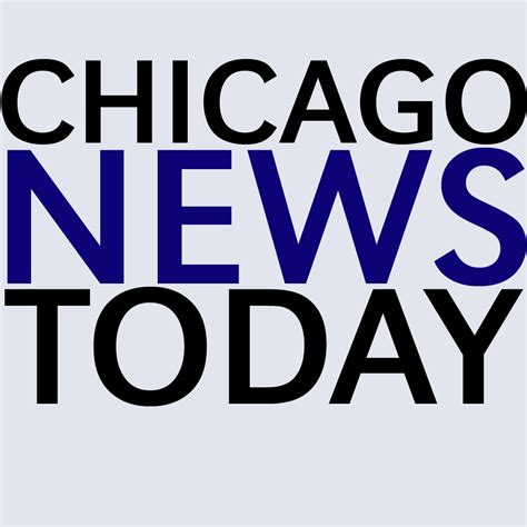 news today chicago news today chinewstoday