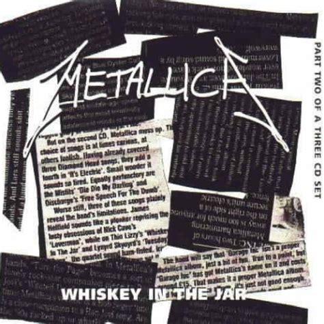 metallica whiskey in the jar lyrics metallica whiskey in the jar cds tpl records