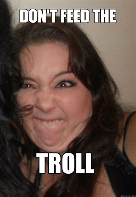 Don T Feed The Trolls Meme - don t feed the troll misc quickmeme