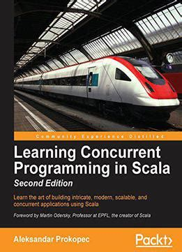 learning scala programming object oriented programming meets functional reactive to create scalable and concurrent programs books learning concurrent programming in scala second edition