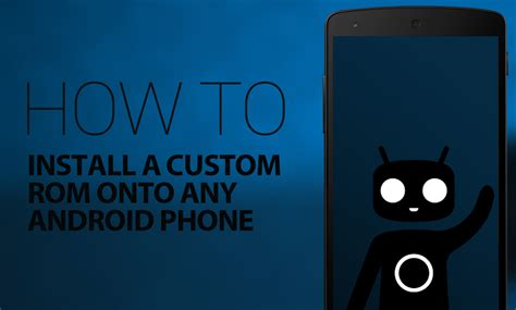 personalize my android phone how to install a custom rom onto any android phone
