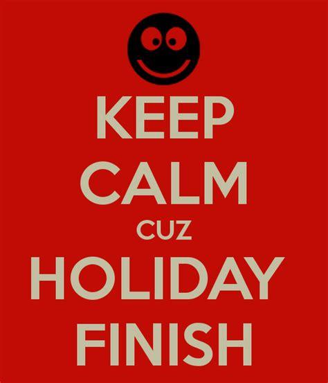 when do new year holidays finish keep calm cuz finish poster ahmad jebreel keep