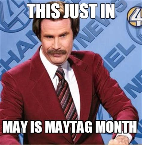 May Meme - meme creator this just in may is maytag month meme