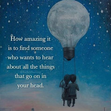 Find Who Want How Amazing It Is To Find Someone Who Wants To Hear About All The Things That Go In