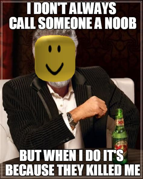 Roblox Memes - i don t always call people noobs but when i do they