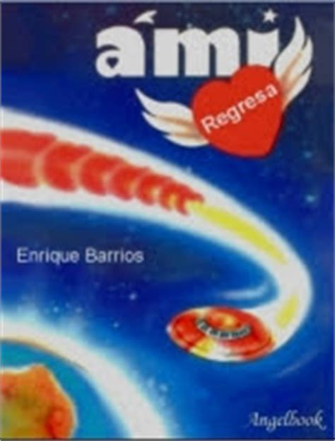 ami regresa enrique barrios 9788478085804 hermanos de la luz ami regresa