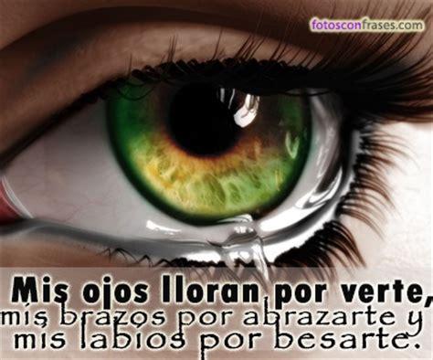 imagenes ojos que lloran fotos con frases mis ojos lloran por verte fotos con frases