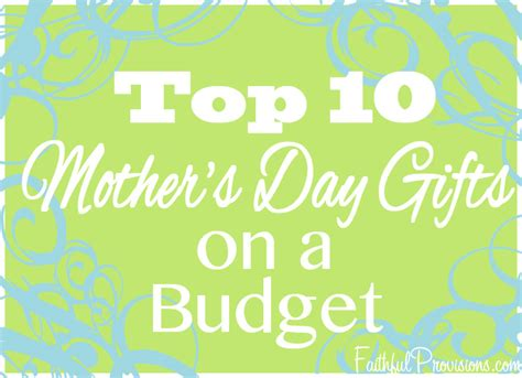 Top 10 S Day Gift Ideas Top 10 Cheap Mother S Day Gifts Faithful Provisions