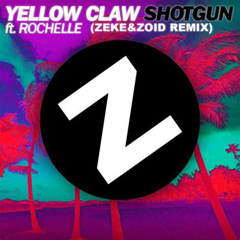 download mp3 album yellow claw yellow claw ft rochelle shotgun zeke zoid remix by