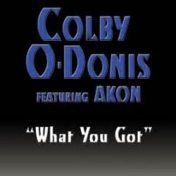 colby odonis what you got ft akon what you got colby o donis song