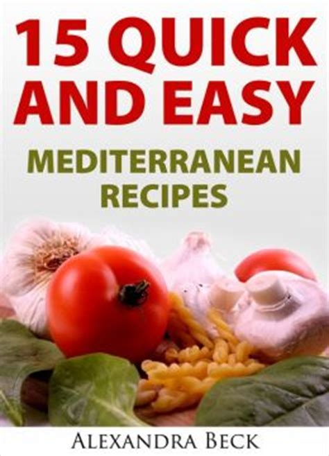 Earn Gift Cards Fast And Easy - 15 quick and easy mediterranean recipes by alexandra beck 2940045695213 nook book