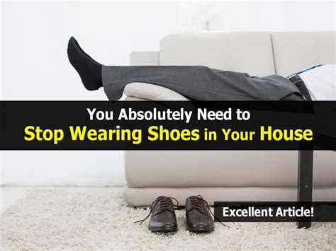 wearing shoes in the house you absolutely need to stop wearing shoes in your house excellent article