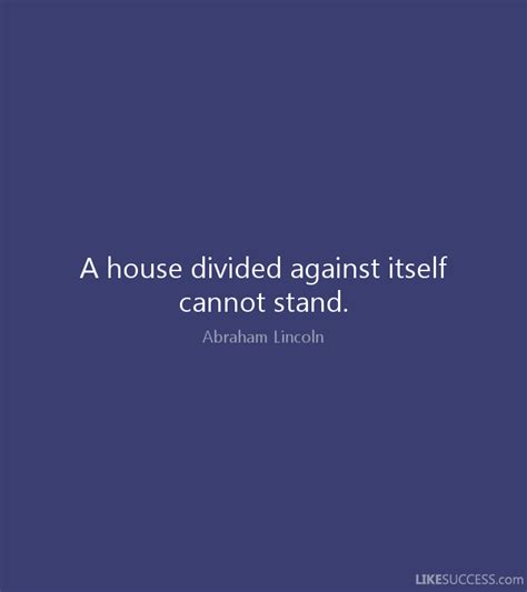 a house divided against itself a house divided against itself cannot st by abraham lincoln like success