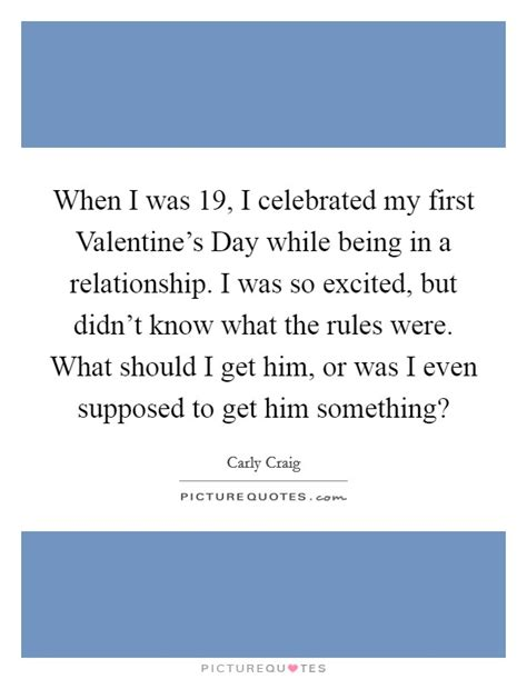 what should i get him for valentines day when i was 19 i celebrated my s day while