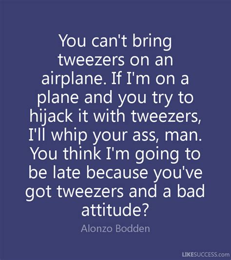 Brings Bad Attitude To Rehab by You Can T Bring Tweezers On An Airplane By Alonzo Bodden