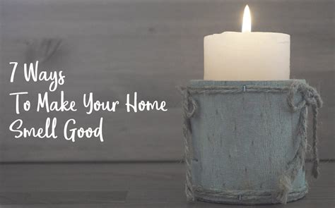 freshen up 7 ways to make your home smell