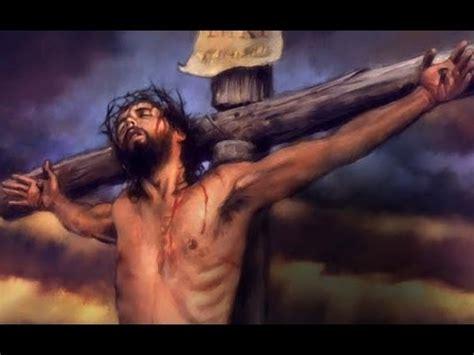imagenes fuertes de jesus en la cruz oracion a jesucristo clavado en la cruz youtube