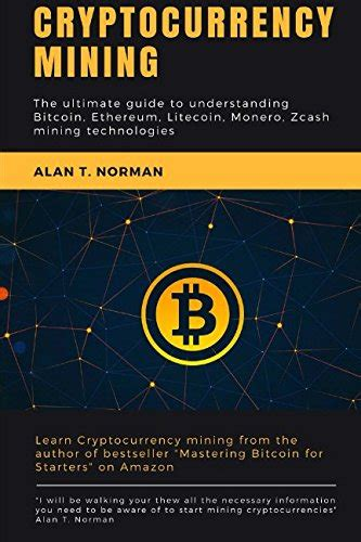 blockchain the ultimate guide to mastering bitcoin ethereum other cryptocurrencies smart contracts dapps investing mining litecoin ripple putincoin etc books cryptocurrency mining the ultimate guide to understanding