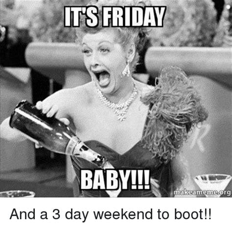 Happy Friday Meme - 20 best 3 day weekend memes sayingimages com
