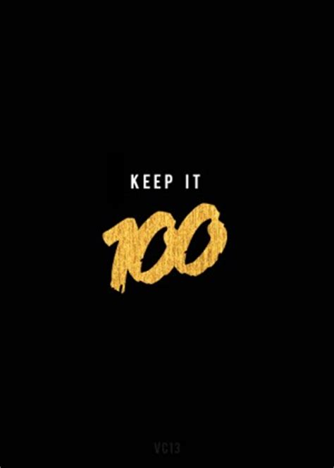 keep it 100 quotes keep it 100 quotes quotesgram