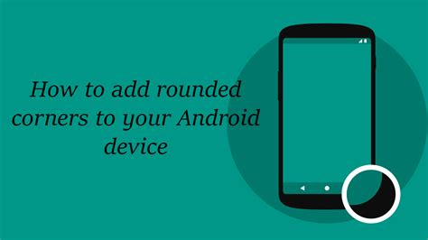 how to add to android how to add rounded corners to your android device