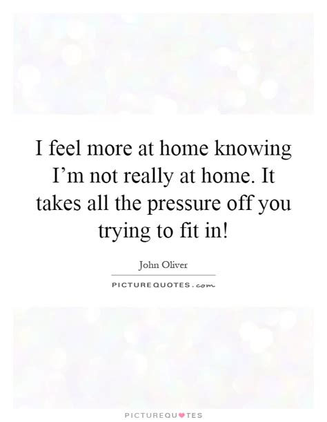 I M Not At Home by I Feel More At Home Knowing I M Not Really At Home It