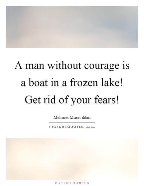 how to get rid of a boat a man without courage is a boat in a frozen lake get rid