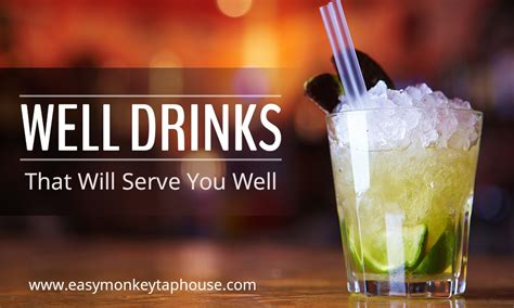 How Well Do You Cocktails by Well Drinks That Will Serve You Well Easy Monkey Taphouse