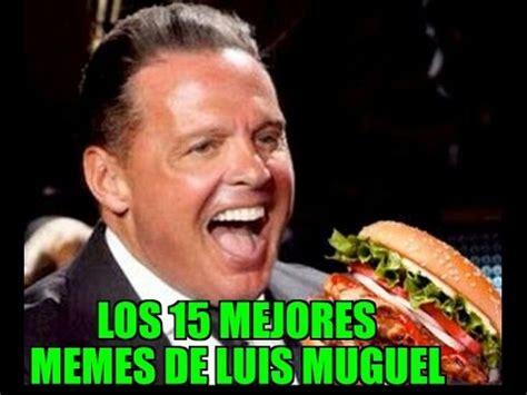 Memes De Luis - los 15 mejores memes de luis miguel gordo youtube