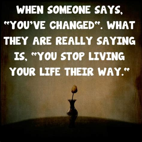 you have changed quotes quotes about people say you ve changed quotesgram