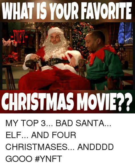 Bad Santa Meme - whatisyour favorite christmas movie my top 3 bad santa