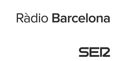 cadena ser barcelona programacion r 224 dio barcelona noticias de barcelona cadena ser