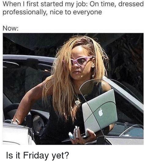 Is It Friday Yet Meme - 25 best memes about is it friday yet is it friday yet memes