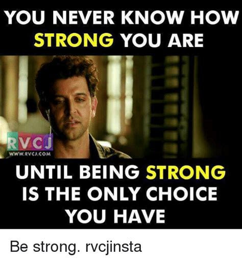 Be Strong Meme - you never know how strong you are rvc j until being strong