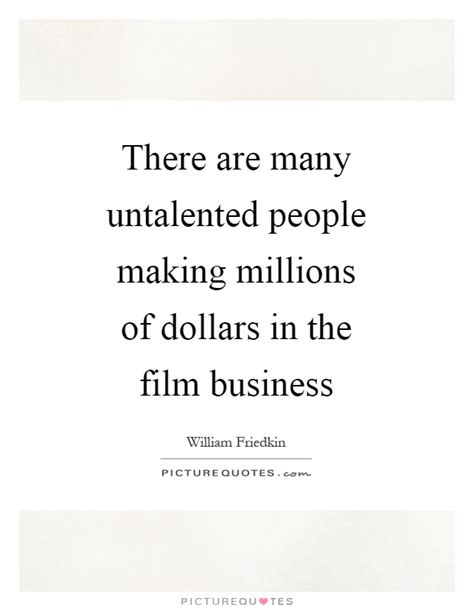 film business quotes there are many untalented people making millions of