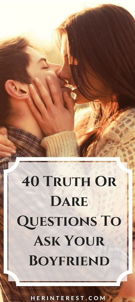 40 truth or dare questions to ask your boyfriend 40 truth or dare questions to ask your boyfriend all
